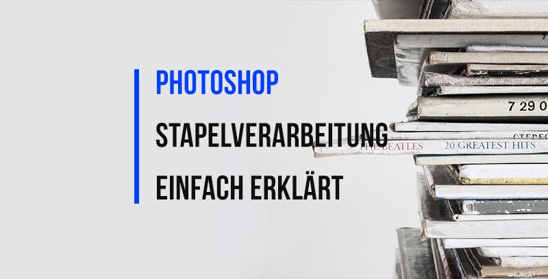 Photoshop Stapelverarbeitung